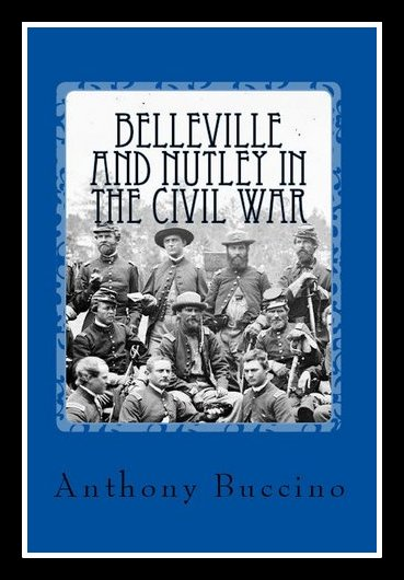 Belleville and Nutley NJ in the Civl war - a brief history - by Anthony Buccino