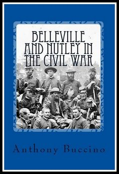 Belleville and Nutley NJ in the Civl war - book by Anthony Buccino